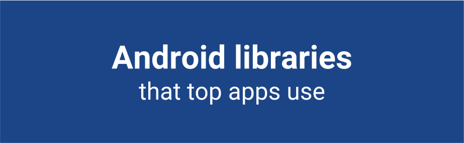 top android libraries that top apps use